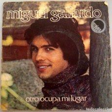Discos de vinilo: MIGUEL GALLARDO - OTRO OCUPA MI LUGAR -. Lote 70563685
