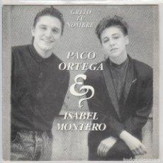 Disques de vinyle: PACO ORTEGA E ISABEL MONTERO / GRITO TU NOMBRE (SINGLE PROMO 1989). Lote 71980763