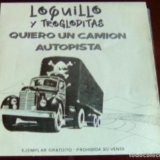 Discos de vinilo: LOQUILLO Y TROGLODITAS - QUIERO UN CAMION - SINGLE - COMO NUEVO. Lote 72154323