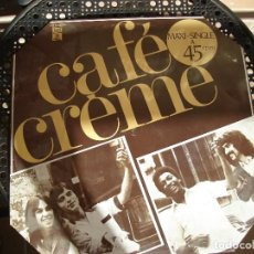 Discos de vinilo: CAFE CREME.MAXI-SINGLE A 45 RPM.. Lote 72243463
