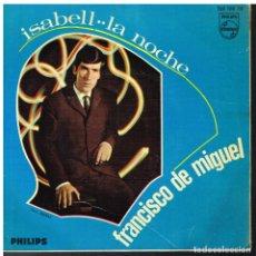 Discos de vinilo: FRANCISCO DE MIGUEL - ISABEL / LA NOCHE - SINGLE 1967. Lote 72321143