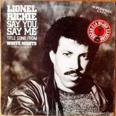 Discos de vinilo: LIONEL RICHIE : SAY YOU SAY ME [ESP 1985]. Lote 72785487