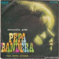 Discos de vinilo: DISCO SINGLE ENCARNITA POLO PEPA BANDERA / LAS TRES COSAS (EN NORMAL ESTADO Y COMPROBADO). Lote 73014999