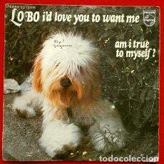 Discos de vinilo: LOBO (EP. 1972) I'D LOVE YOU TO WANT ME - ME GUSTARIA QUE ME QUISIERAS. Lote 73015739