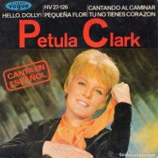 Discos de vinilo: PETULA CLARK CANTA EN ESPAÑOL, HELLO, DOLLY / PEQUEÑA FLOR/CANTANDO AL CAMINAR +1 (1964 ) . Lote 107141056