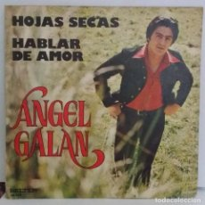 Discos de vinilo: ANGEL GALÁN - HOJAS SECAS / HABLAR DE AMOR - SINGLE 1974.. Lote 73486051