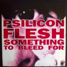 Discos de vinilo: SILICON FLESH, SOMETHING TO BLEED FOR. SINGLE DE VINILO ESPAÑA. Lote 27106988
