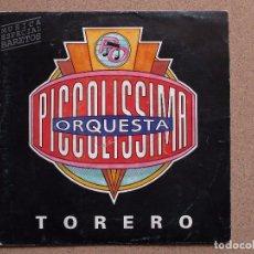 Discos de vinilo: PICCOLISSIMA ORQUESTA - TORERO - DISCO PROMOCIONAL. Lote 74257311