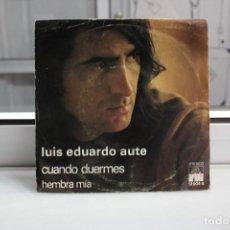 Discos de vinilo: SINGLE LUIS EDUARDO AUTE. CUANDO DUERMES - HEMBRA MIA.. Lote 74268939