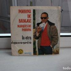Discos de vinilo: SINGLE PORRINA DE BADAJOZ, MARQUES DE PORRINA. LA OTRA - EL AGUA SE VA PA EL RIO.. Lote 74341383