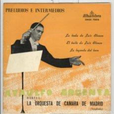 Discos de vinilo: ATAULFO ARGENTA. PRELUDIOS Y INTERMEDIOS. LEYENDA DEL BESO. BODA DE LUIS ALONSO. ALHAMBRA 1958 EP. Lote 74533879