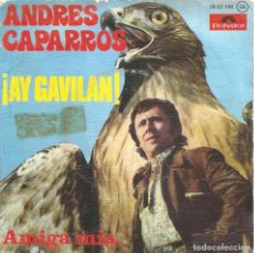 Discos de vinilo: ANDRES CAPARROS - AY GAVILAN + AMIGA MIA SINGLE 1976 SPAIN . Lote 74568831