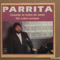 Discos de vinilo: PARRITA - CUANDO SE TRATA DE AMOR + SIN SABER POR QUE. Lote 74682959