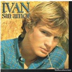 Discos de vinilo: IVAN - SIN AMOR / POR UNA VEZ MAS - SINGLE 1979. Lote 191093265