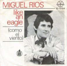 Discos de vinilo: MIGUEL RIOS - SINGLE VINILO 7'' - EDITADO EN MEXICO - LIKE AN EAGLE + YOU'RE ALL ALONE - GAMMA. Lote 75102559