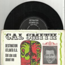 Discos de vinilo: CAL SMITH ‎SINGLE DESTINATION ATLANTA G.A. / DID SHE ASK ABOUT ME-HOLANDA. Lote 75754019
