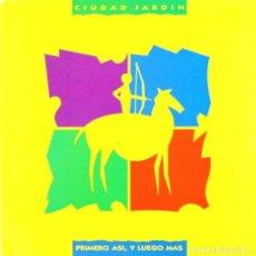Discos de vinilo: CIUDAD JARDIN - PRIMERO ASÍ, Y LUEGO MÁS (LP, VINILO, FONOMUSIC - 1990). Lote 75869175