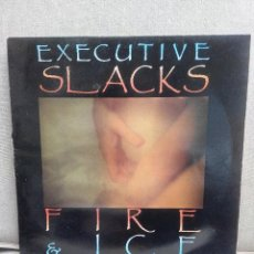 Discos de vinilo: EXECUTIVE SLAKCKS FIRE AND ICE. Lote 75877007