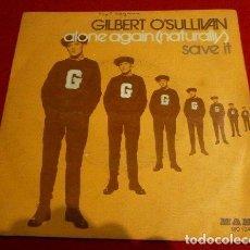 Discos de vinilo: GILBERT O'SULLIVAN (SINGLE 1972) ALONE AGAIN (NATURALLY) - SAVE IT. Lote 76188547