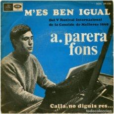 Discos de vinilo: A. PARERA FONS – M'ÉS BEN IGUAL (V FEST. INT. DE MALLORCA 1968) - SG SPAIN 1968 - REGAL SCDL 69030. Lote 76609503