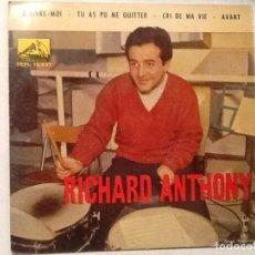 Discos de vinilo: RICHARD ANTHONY DELIVRE MOI- TU AS PU ME QUITTER - CRI DE MA VIE - AVANT. Lote 76711731