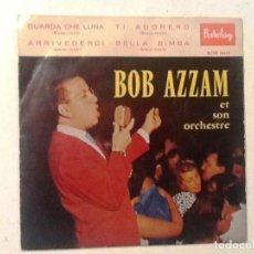 Discos de vinilo: BOB AZZAM ET SON ORCHESTRE - GUARDA CHE LUNA / TI ADORERO / ARRIVEDERCI +1 - EP 1959. Lote 76741787