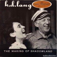 Discos de vinilo: K.D. LANG. THE MAKING OF SHADOWLAND. LP EXCLUSIVAMENTE PROMOCIONAL MADE IN USA, ESTADOS UNIDOS. Lote 76746903