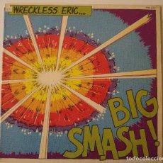 Discos de vinilo: WRECKLESS ERIC..BIG SMASH!.(STIFF RECORDS 1980).FRANCE.. Lote 76796719