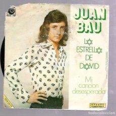 Discos de vinilo: SINGLE. JUAN BAU. LA ESTRELLA DE DAVID. MI CANCION DESESPERADA.. Lote 76821263