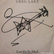 Discos de vinilo - GREG LAKE / LOVE YOU TOO MUCH / SINGLE - 76969761
