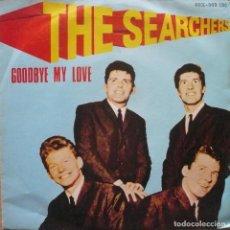 Discos de vinilo: THE SEARCHESRS / GOODBYE MY LOVE / SINGLE . Lote 77231773