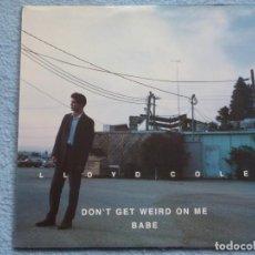 Disques de vinyle: LLOYD COLE,DON´T GET WEIRD ON ME BABE DEL 91 EDICION ESPAÑOLA. Lote 77579441