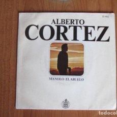 Discos de vinilo: ALBERTO CORTEZ - MANOLO / EL ABUELO - SINGLE - HISPAVOX - SPAIN - T - . Lote 77750685