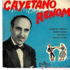 Discos de vinilo: CAYETANO RENOM, CANÇÓ DE TABERNA + 3 TEMAS, EP ALHAMBRA EMGE 70737 . Lote 77889517