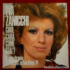 Discos de vinilo: IVA ZANICCHI (SINGLE 1974) CIAO CARA COME STAI - 1º PREMIO XXIV FESTIVAL DE SAN REMO 74 - SANREMO. Lote 78026557