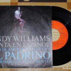 Discos de vinilo: SINGLE, ANDY WILLIAMS, CANTA EN ESPAÑOL EL TEMA DE LA PELÍCULA EL PADRINO.. Lote 78120149