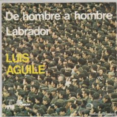 Disques de vinyle: LUIS AGUILE / DE HOMBRE A HOMBRE / LABRADOR (SINGLE 1976). Lote 78304541