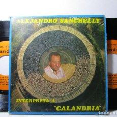 Discos de vinilo: ALEJANDRO SANCHELLY INTERPRETA CALANDRIA ALBUM 2 SINGLES GATEFOLD 45RPM S49 G. Lote 78472489