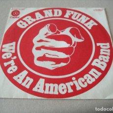 Discos de vinilo: GRAND FUNK SINGLE 45 RPM WE´RE AN AMERICAN BAND CAPITOL BÉLGICA 1973. Lote 78866253