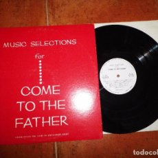 Discos de vinilo: MUSIC SELECTIONS FOR COME TO THE FATHER GRADE ONE OF THE COME TO THE FATHER SERIES LP VINILO CANADA. Lote 78903301