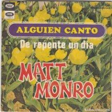 Discos de vinilo: SINGLE MATT MONRO. ALGUIEN CANTÓ. 1968. SPAIN (DISCO COMPROBADO Y BIEN , CARÁTULA NORMAL). Lote 78944429