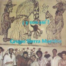 Discos de vinilo: LP GRUPO SIERRA MAESTRA ¡Y SON ASÍ! CUBA (DISCO PROBADO Y BIEN, CARÁTULA NORMAL). Lote 78947321