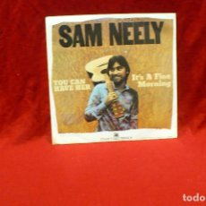 Discos de vinilo: SAM NEELY - YOU CAN HAVE HER, IT'S A FINE MORNING, AM RECORDS 13604-A, 1974, ESPAÑA.. Lote 78949621