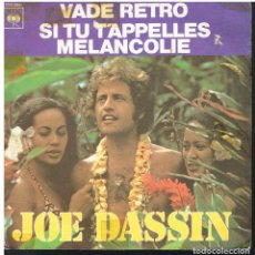 Disques de vinyle: JOE DASSIN - VADE RETRO / SI TU T´APPELLES MELANCOLIE - SINGLE 1974 - ED. FRANCIA. Lote 79060817
