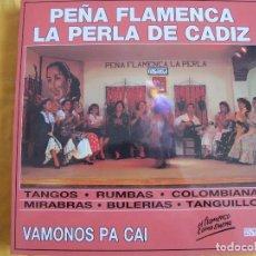 Discos de vinilo: LP - PEÑA FLAMENCA LA PERLA DE CADIZ - VAMONOS PA CAI (SPAIN, PASARELA 1991). Lote 277560673