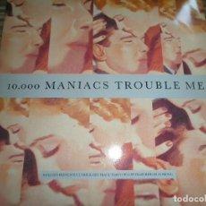 Discos de vinilo: 10.000 MANIACS - TROUBLE ME MAXI 45 RPM - ORIGINAL INGLES - ELEKTRA 1989 - MUY NUEVO (5). Lote 79748101