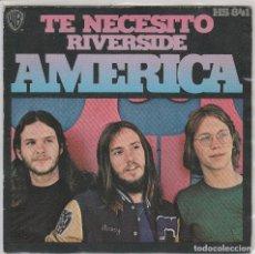 Discos de vinilo: AMERICA / TE NECESITO / RIVERSIDE (SINGLE 1972). Lote 79957421
