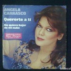 Discos de vinilo: ANGELA CARRASCO QUERERTE A TI + NO QUIERO BAJAR DE MI NUBE.. Lote 80188185