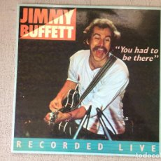 Discos de vinilo: JIMMY BUFFET -YOU HAD TO BE THERE- RECORDED LIVE -(1979) 2 X LP DISCO VINILO. Lote 80234445