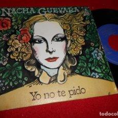 Discos de vinilo: NACHA GUEVARA YO NO TE PIDO/EL MANANTIAL 7'' SINGLE 1978 HISPAVOX PROMO EDICION ESPAÑOLA SPAIN. Lote 80713598